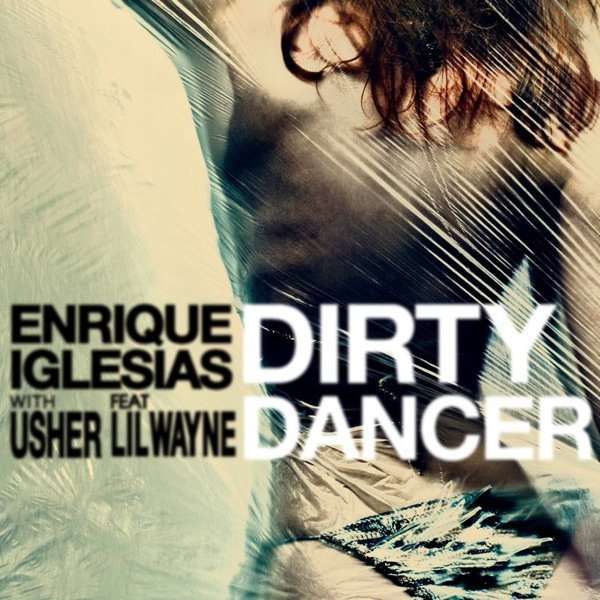 Dirty dancer Enrique Iglesias ft. Usher&Lil Wayne