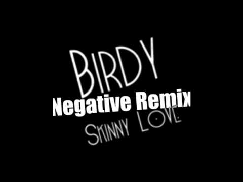 Birdy - Skinny Love (Negative Remix)