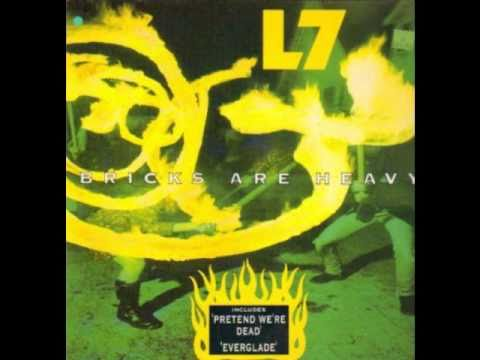 L7 - One More Thing (Bricks Are Heavy)