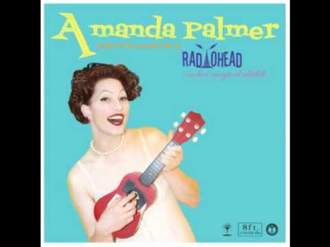 Amanda Palmer - High And Dry (Radiohead Cover)